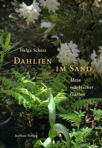 Dahlien im Sand: Mein märkischer Garten - 1